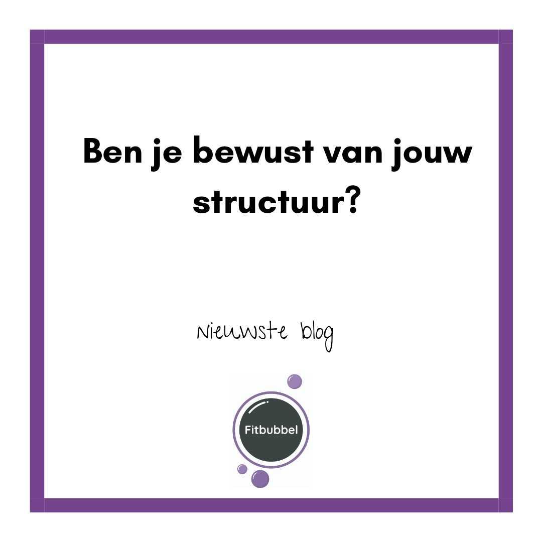 Ben je bewust van jouw structuur?